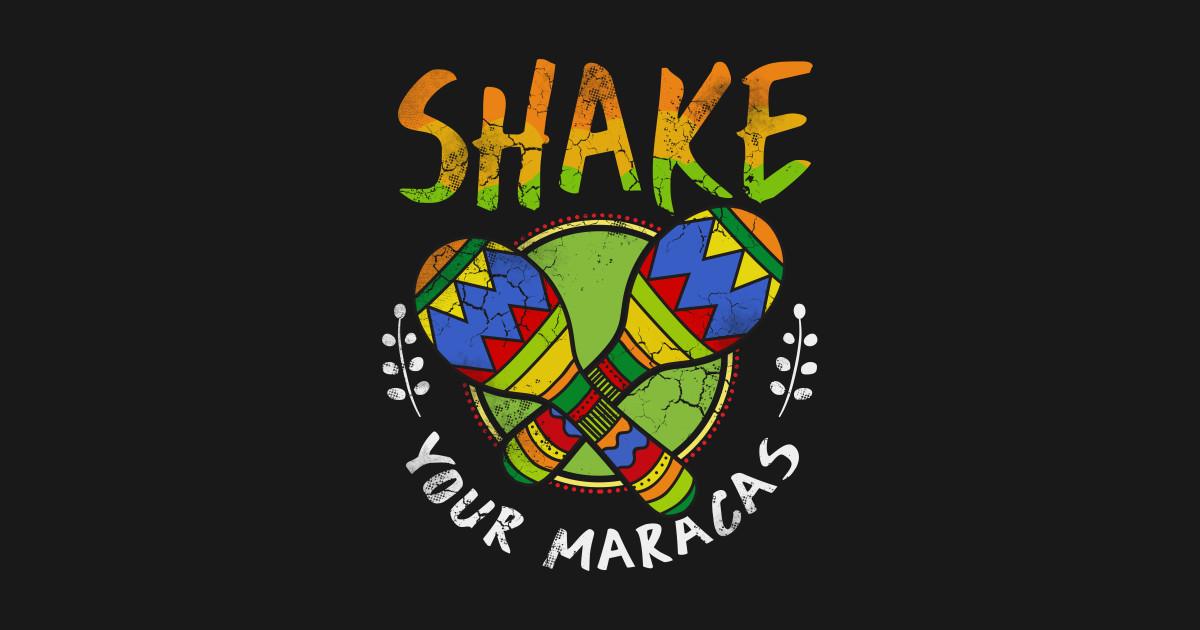 Cinco de Mayo Shake Your Maracas Funny Quotes Mexico by e