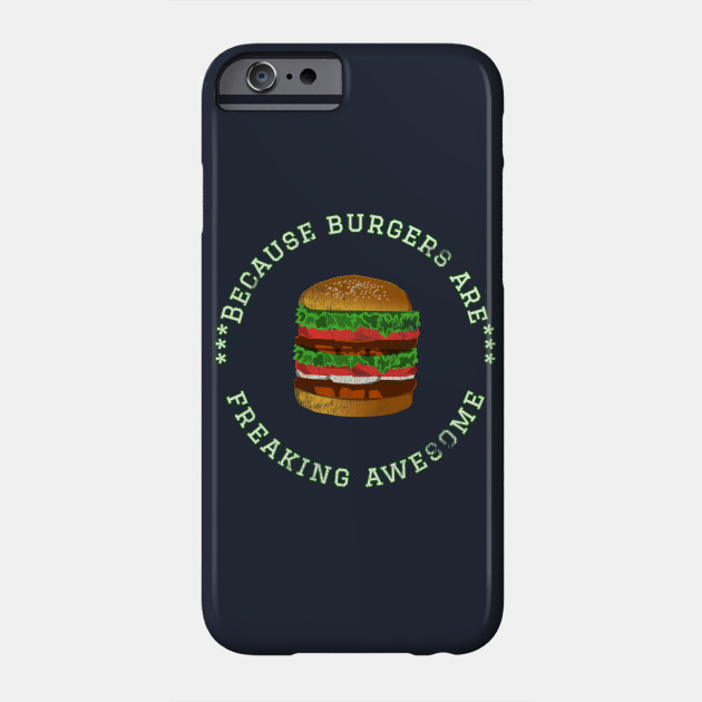 Because Burgers are Freaking Awesome, Funny Foodie Saying, Burger lover, Gift Idea Distressed Hamburger