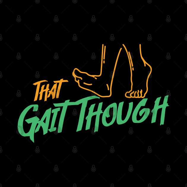 That Gait Though