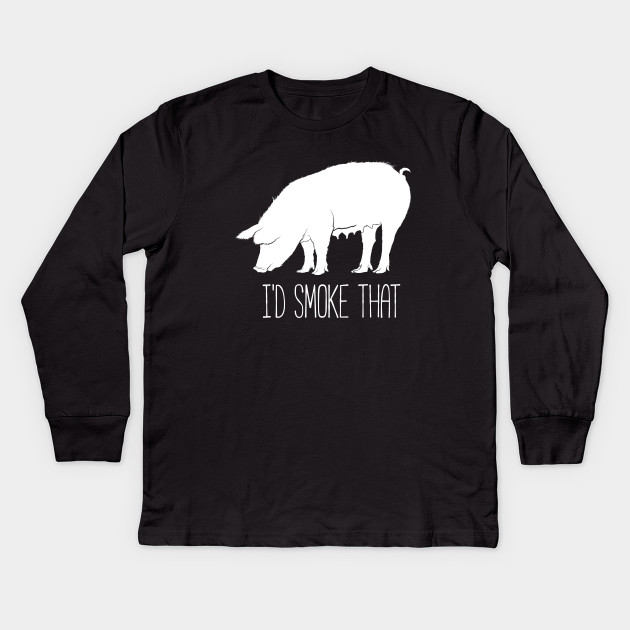 2bc2098ef I'd smoke that funny t-shirt - Pig - Kids Long Sleeve T-Shirt ...