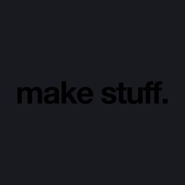 make stuff.