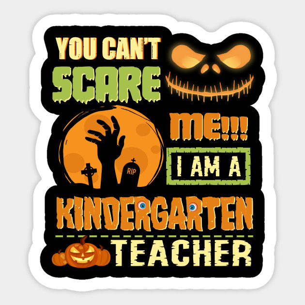 You can\'t Scare Me I\'m A Kindergarten Teacher Costume DIY Easy Halloween  Funny Quotes Kinder Teacher Gifts Idea