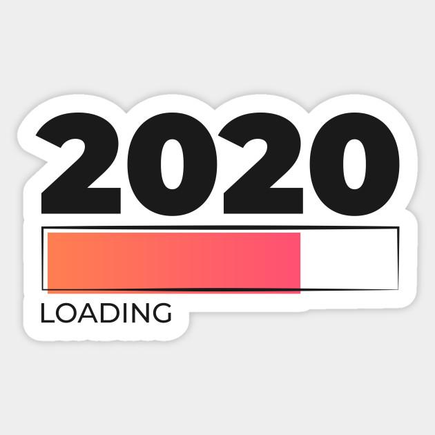 2020 Year Loading - 2020 Year Loading - Sticker | TeePublic