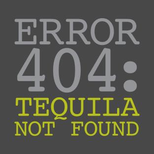 Error 404 Tequila Not Found t-shirts