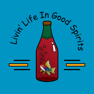 Livin' Life in Good Spirits t-shirts