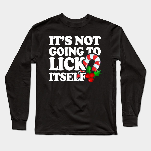 fd610def Its Not Going To Lick Itself Candy Cane Offensive Christmas Shirts, Dirty Santa  Shirts, Naughty Xmas, Inappropriate Christmas T-Shirt T-Shirt Long Sleeve  T- ...