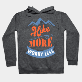 Backpacking hoodies teepublic hike more worry less hoodie gumiabroncs Images