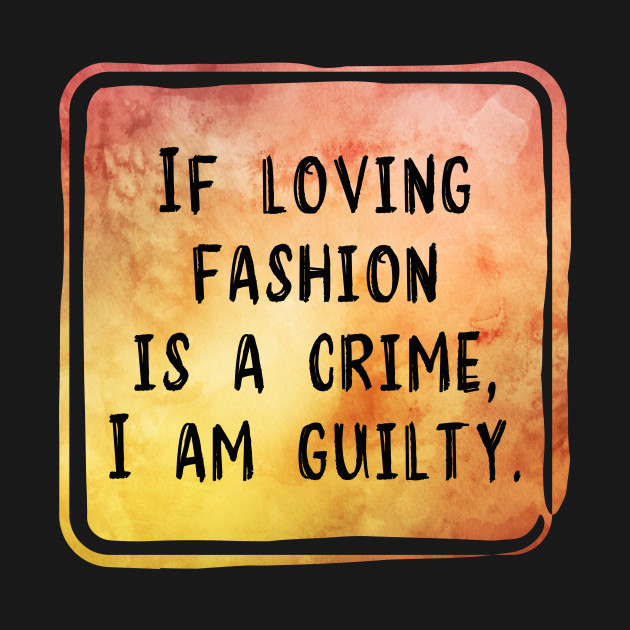 Guilty Of Fashion