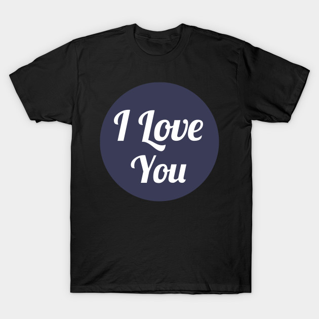 458bb284b8b I Love You In Circle Cool Beautiful Design - I Love You - T-Shirt ...