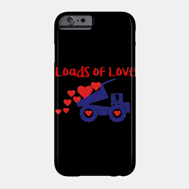 Loads of Love Construction Truck Valentine Valentine's Day Phone Case