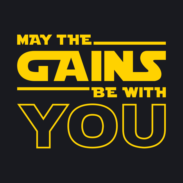 May The Gains Be With You