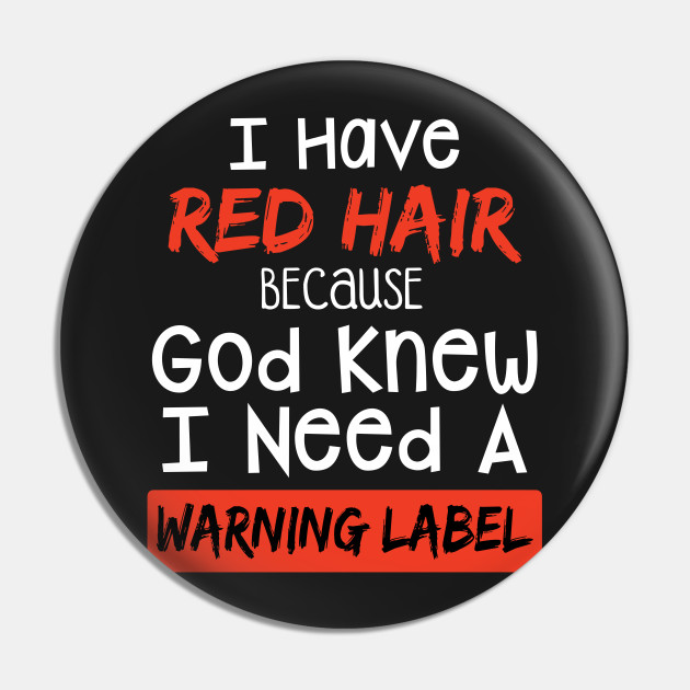 I Have Red Hair Because God Knew I Need A Warning