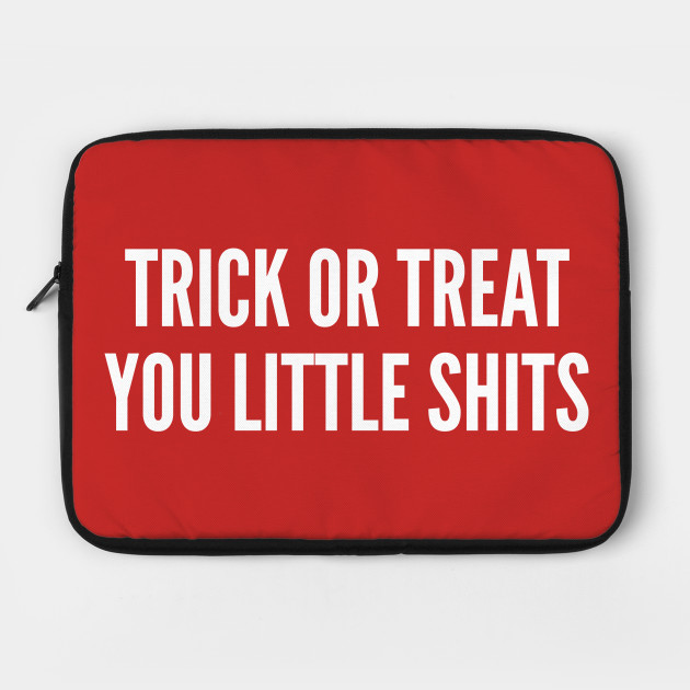 Cute Trick Or Treat You Little Shits Funny Joke Statement Halloween Humor October Seasonal Quotes Slogan By Sillyslogans