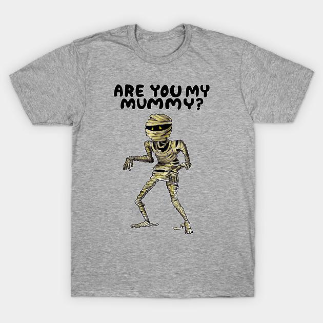 1bebcc79b ARE YOU MY MUMMY? - Ancient Egypt - T-Shirt | TeePublic