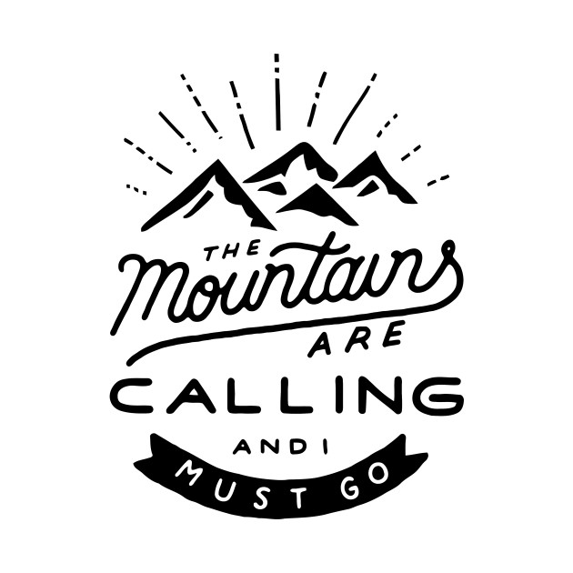 The Mountain Are Calling And I Must Go Mountains T
