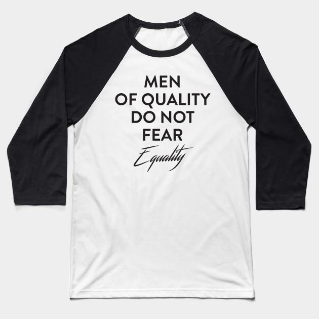 cc1b32e2 Men of Quality do not Fear Equality - Feminism - Baseball T-Shirt ...