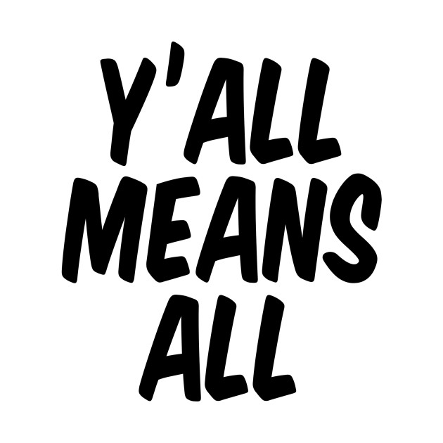 Y'all Means All