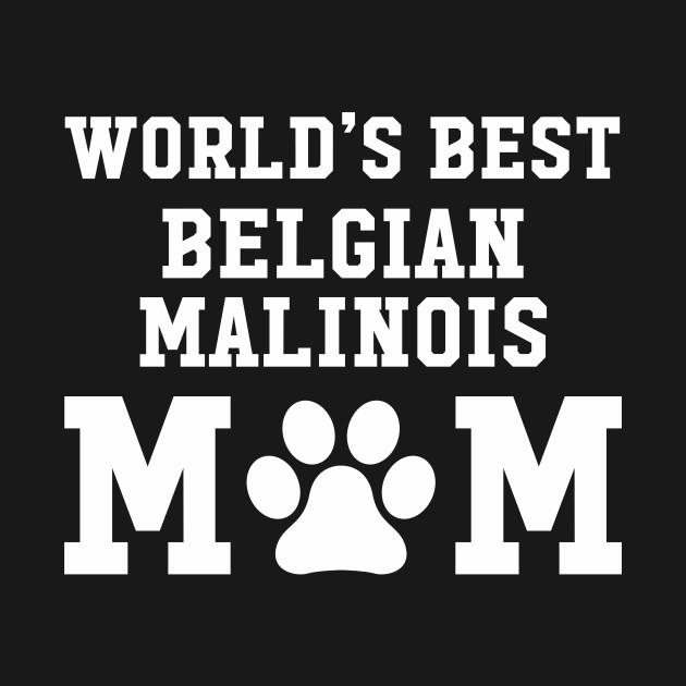 World's Best Belgian Malinois Mom