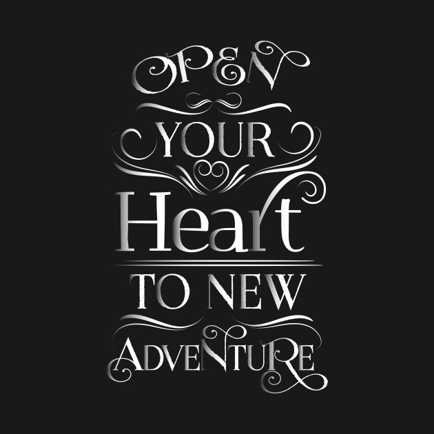 Open Your Heart To New Adventure Quotes T Shirt Teepublic