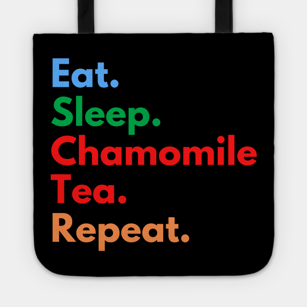 Eat. Sleep. Chamomile Tea. Repeat.