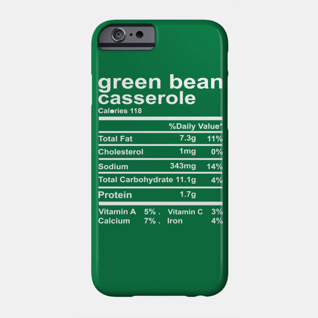 Green Bean Casserole Nutrition Facts Thanksgiving Costume Thanksgiving Gifts Phone Case
