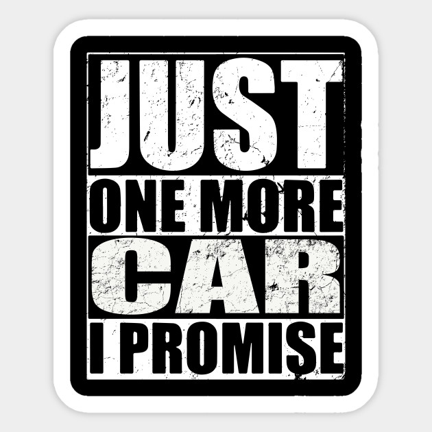 b4b4a71e Just One More Car, I Promise - Just One More Car - Sticker | TeePublic