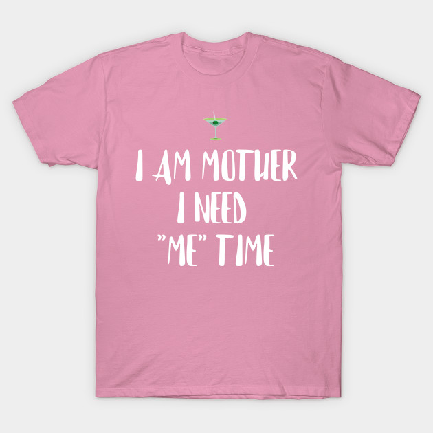 I am Mother | Mother need her time | gift for mother T-Shirt