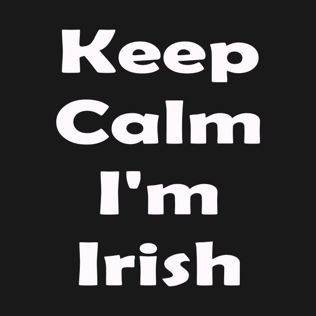 Keep Calm Im Irish. St Patricks Day