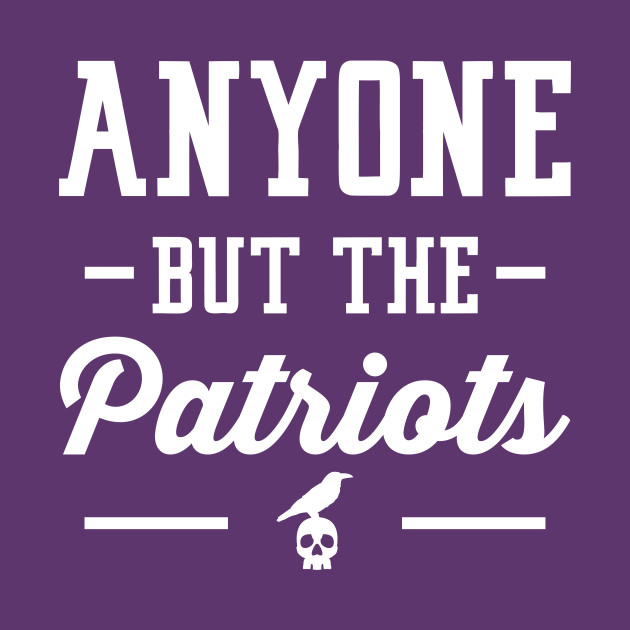 Anyone But The Patriots - Baltimore T-Shirt