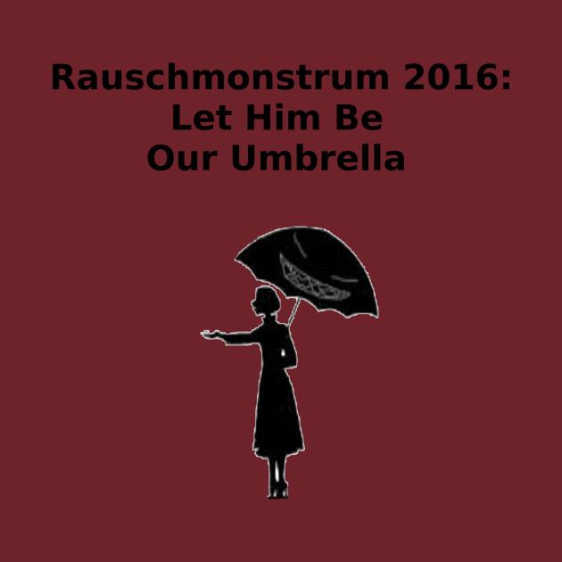 Rauschmonstrum 2016: Let Him Be Our Umbrella