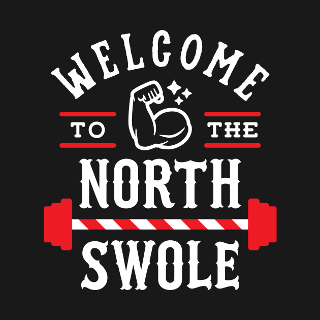 Welcome To The North Swole