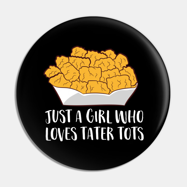 Just a Girl Who Loves Tater Tots Funny Women Tater Tots Girl