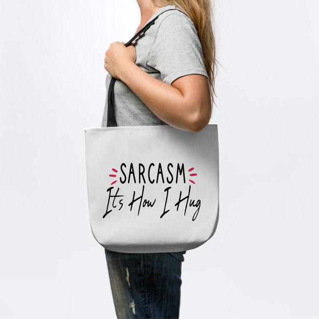 Sarcasm It's How I Hug : Sarcastic gift ideas for men and womens : christmas Gift for mom / thanksgiving gift