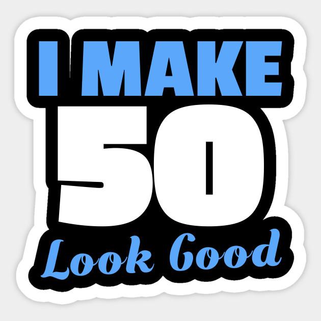 I Make 50 Look Good Shirt 50th Birthday Men Women Gift 50 Yrs