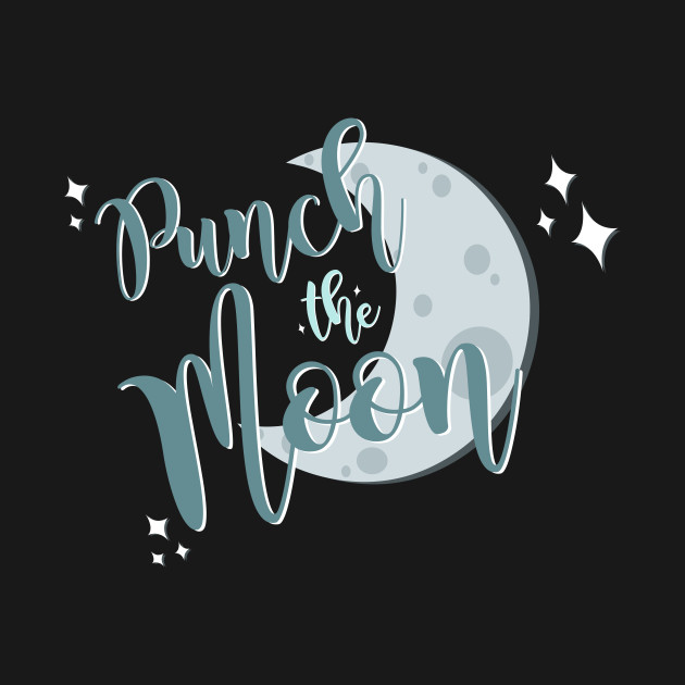 we're gonna punch the moon
