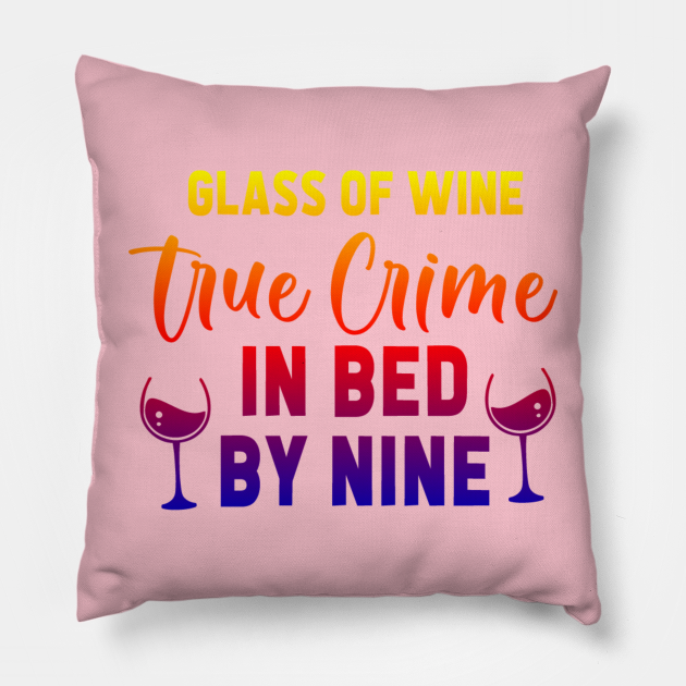 Glass of Wine, True Crime in Bed by Nine T-Shirt (please check for the lighter version for dark t-shirts.)