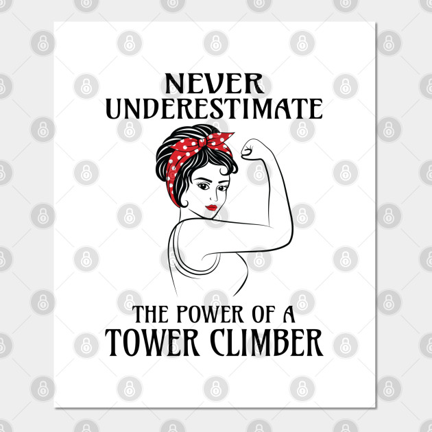 Never Underestimate Tower Climber Tower Climber Posters And Art Prints Teepublic