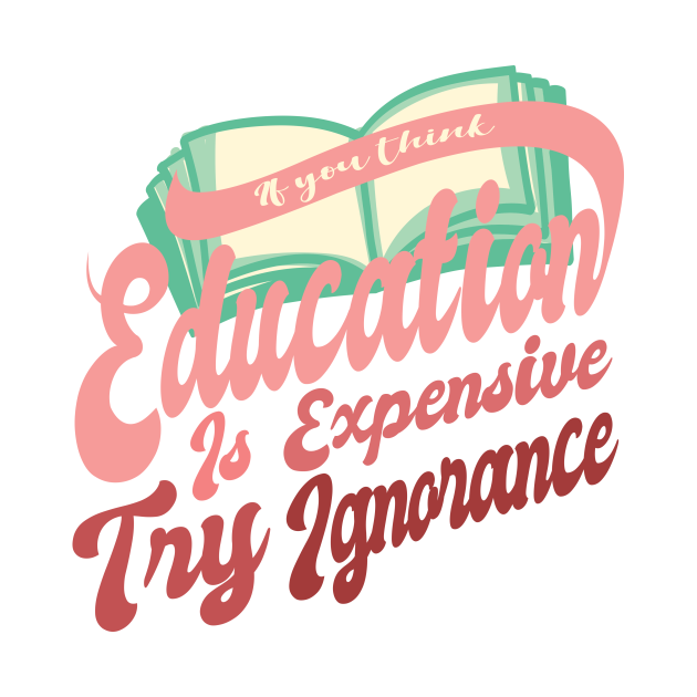 'Try Ignorance' Education For All Shirt