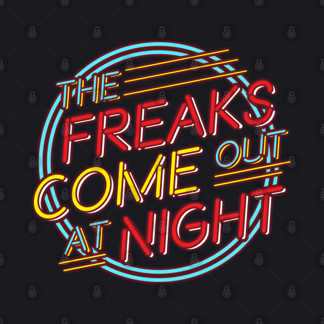 The Freaks Come Out at Night!