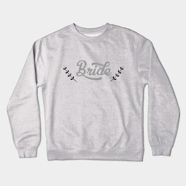 e2a421e18bb41 Bride tshirt wedding bridesmaid tee - Bride - Crewneck Sweatshirt ...