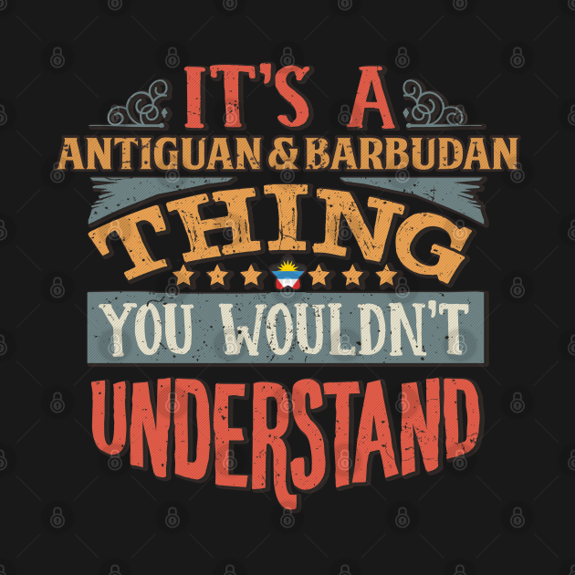It's A Antiguan & Barbudan Thing You Would'nt Understand - Gift For Antiguan & Barbudan With Antiguan & Barbudan Flag Heritage Roots From Antigua & Barbuda