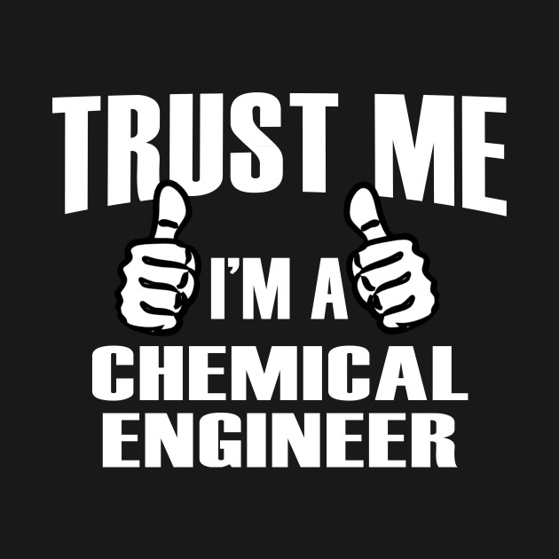 Trust Me I'm A Chemical Engineer – T & Accessories