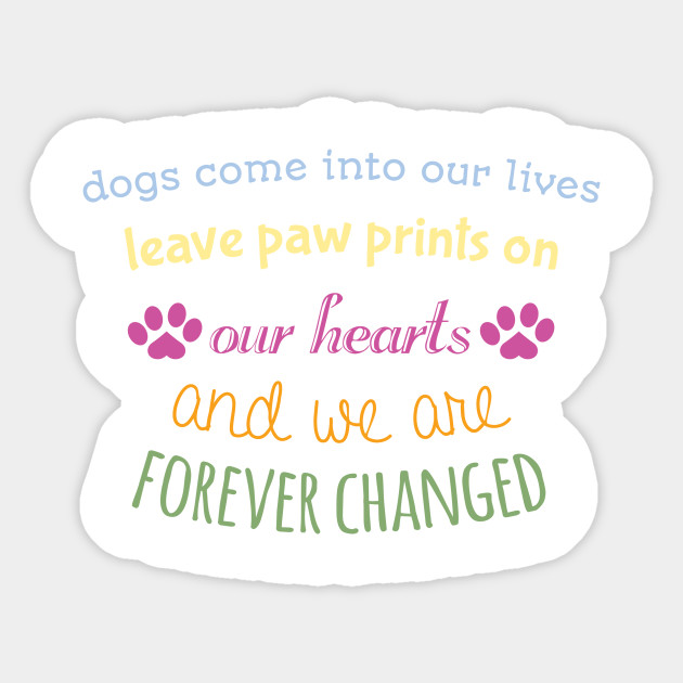 Dogs Come Into Our Lives Leave Paw Prints Top Trend Sticker