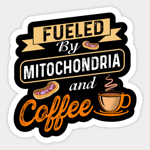 Fueled By Mitochondria and Coffee T-Shirt, STEM, Science