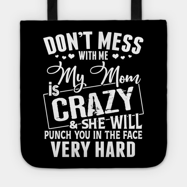 2c9ecd4b Don't mess with me my mom is Crazy - Dont Mess With Me My Mom Is ...