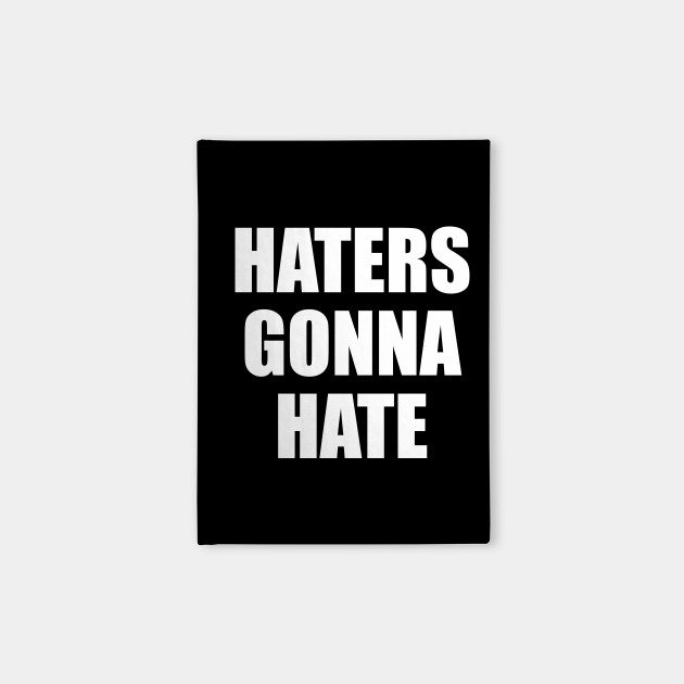 Haters Gonna Hate Funny Saying Funny Quote