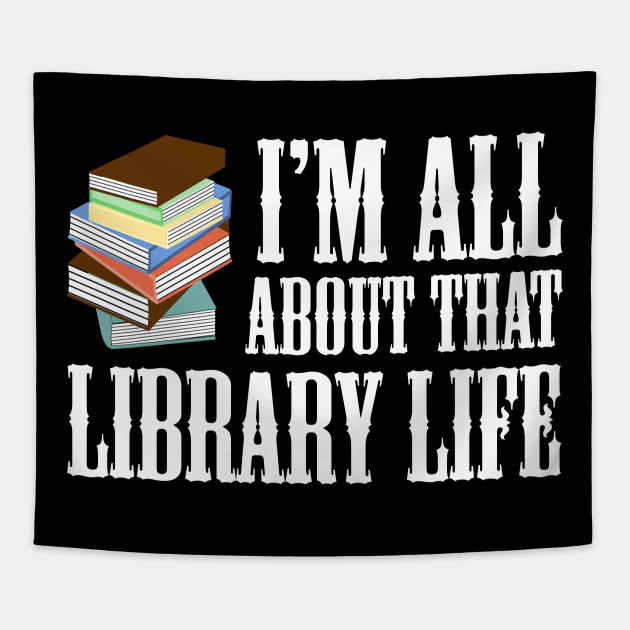 08154346 Im All About That Library Life Librarian - Funny Librarian Life Gift ...