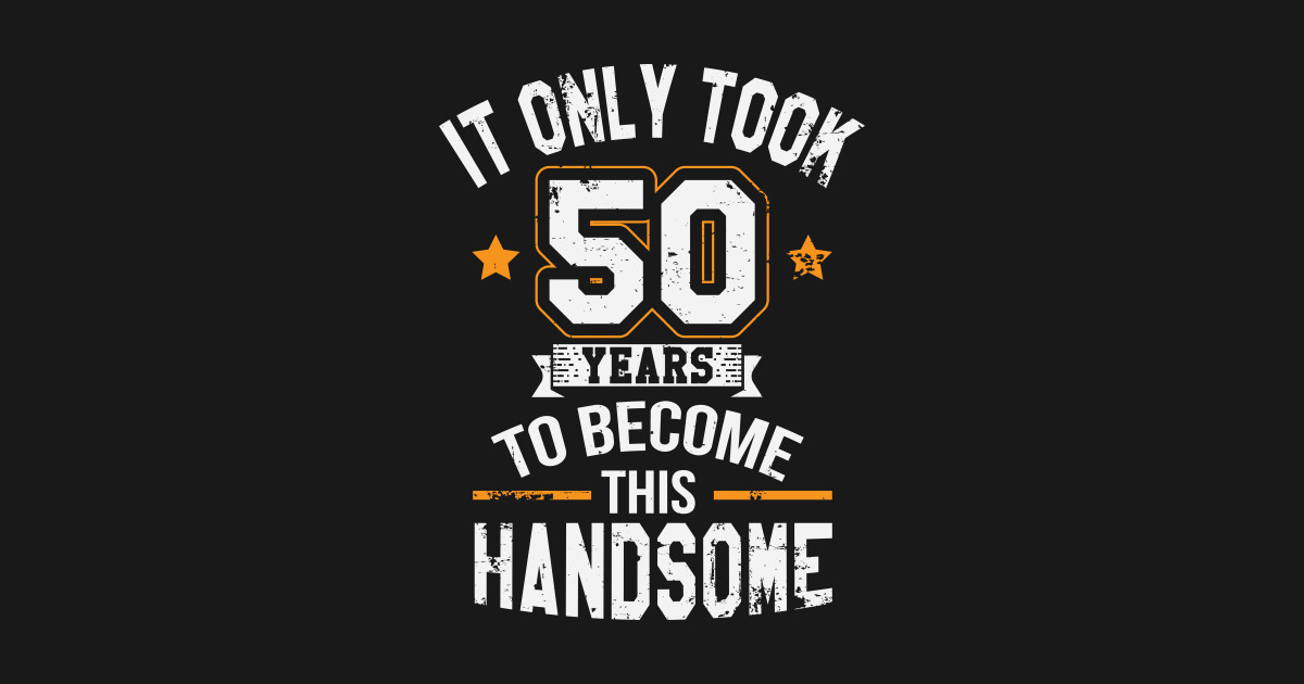 Only Took 50 Years To Become This Handsome T Shirt