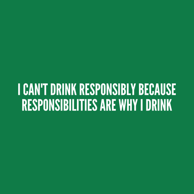 Funny Joke Drink Responsibly Funny Joke Statement Drinking Humor