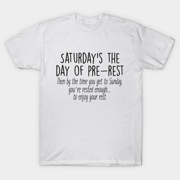d7bb1534f834f Gilmore Girls - Saturday s the day of pre-rest - Quotes - T-Shirt ...